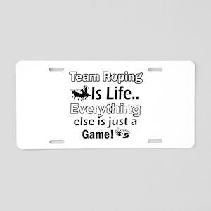 Team Roping Is Life Aluminum License Plate