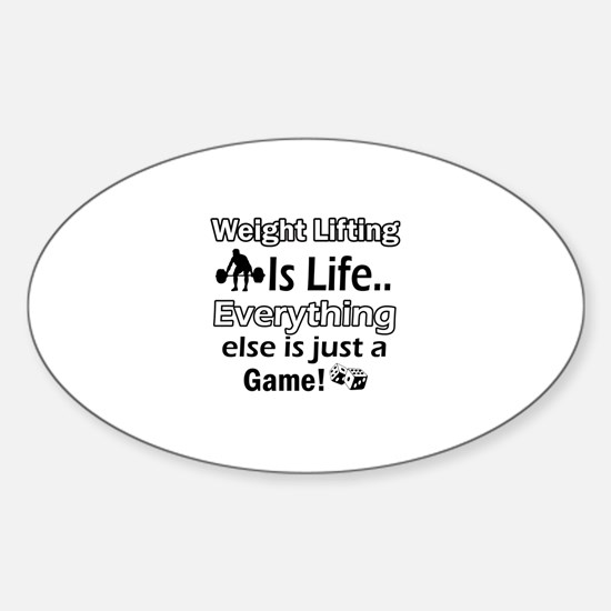Weight Lifting Is Life Sticker (Oval)