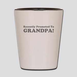 Recently Promoted To Grandpa! Shot Glass