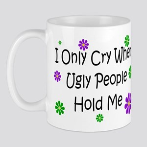 Cry When Ugly People Hold Me Mug