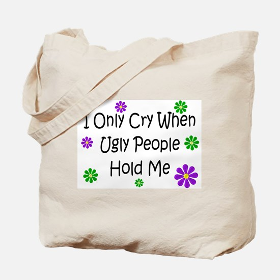 Cry When Ugly People Hold Me Tote Bag