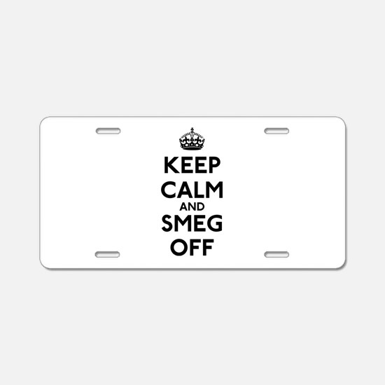 Keep Calm And Smeg Off Aluminum License Plate