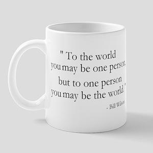 To the world you may be... Mug