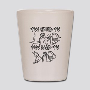 Live And Die Shot Glass