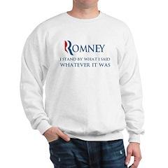 Anti-Romney: Whatever I Said Sweatshirt