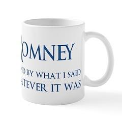 Anti-Romney: Whatever I Said Mug