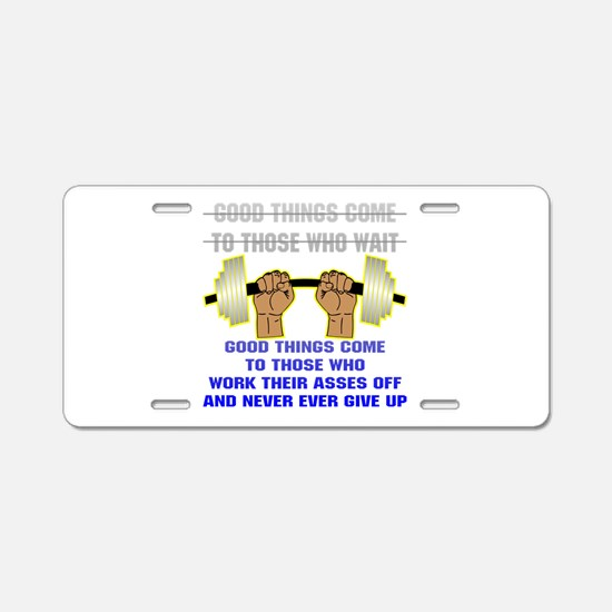 Good Things Come Aluminum License Plate