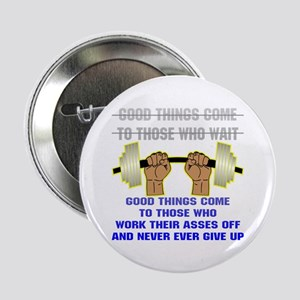 "Good Things Come 2.25"" Button"