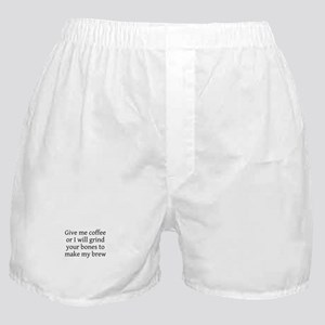Give me coffee or I will...Boxer Shorts