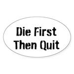 Die First... Sticker (Oval)