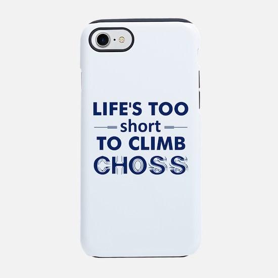 Life's Too Short To Climb iPhone 7 Tough Case