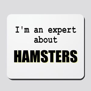 Im an expert about HAMSTERS Mousepad