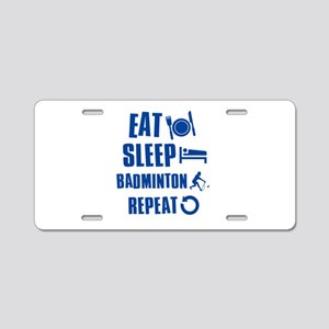 Eat Sleep Badminton Aluminum License Plate