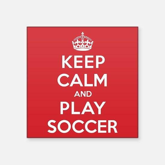 "Keep Calm Play Soccer Square Sticker 3"" x 3"""