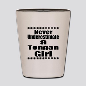 Never Underestimate A Tongan Girl Shot Glass