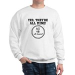 YES, THEYRE ALL MINE - CUSTOMIZABLE Sweatshirt