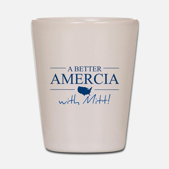 A Better Amercia with Mitt! Shot Glass