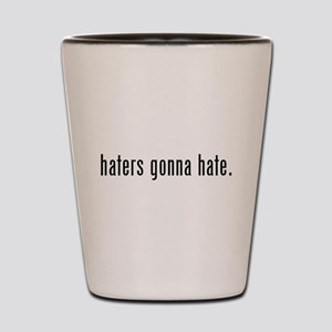 haters Shot Glass