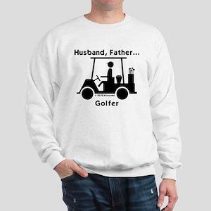 Husband, Father, Golfer Sweatshirt