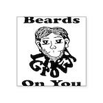 Beards Grow On You Square Sticker 3