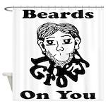 Beards Grow On You Shower Curtain