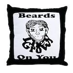 Beards Grow On You Throw Pillow