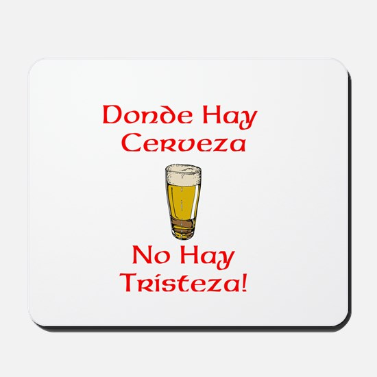 Where the is Beer, there is no sadness! Mousepad