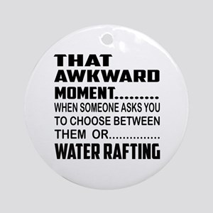 That Awkward Moment... Water Raftin Round Ornament