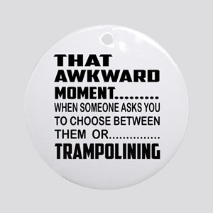 That Awkward Moment... Trampoling Round Ornament