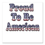 Proud to be American Square Car Magnet 3