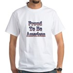 Proud to be American White T-Shirt