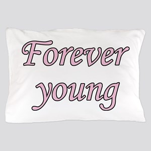 Forever Young Pillow Case
