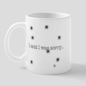 Said I Was Sorry Mug