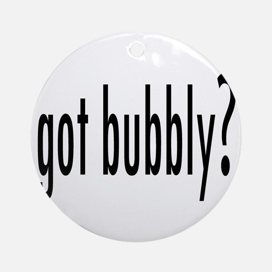 gotBubbly.png Ornament (Round)