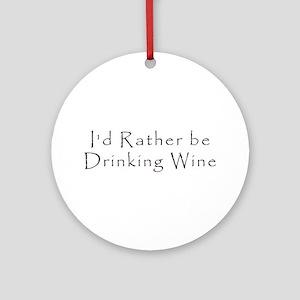 IdRatherBeDrinkingWine.png Ornament (Round)