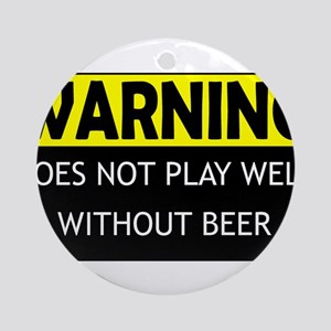 DoesNotPlayWellWithBeer.png Ornament (Round)