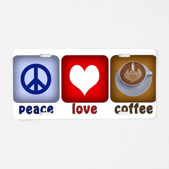 PeaceLoveCoffee-Sideways.PNG Aluminum License Plat