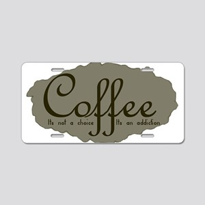 CoffeeChoiceAddictionStain Aluminum License Pl