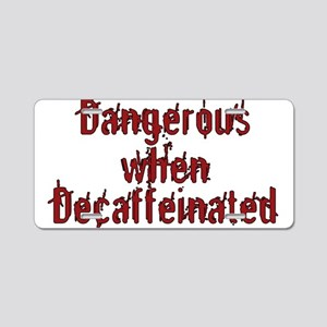 DangerousWhenDecaf Aluminum License Plate