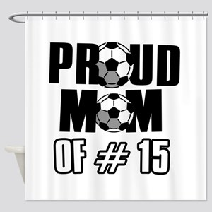 Proud soccer mom of number 15 Shower Curtain