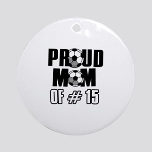 Proud soccer mom of number 15 Ornament (Round)