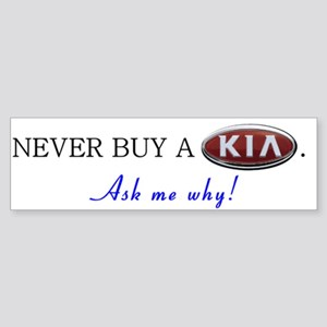 NEVER BUY A KIA - Ask me why! Bumper Sticker