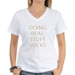 DOING REAL STUFF SUCKS Women's V-Neck T-Shirt