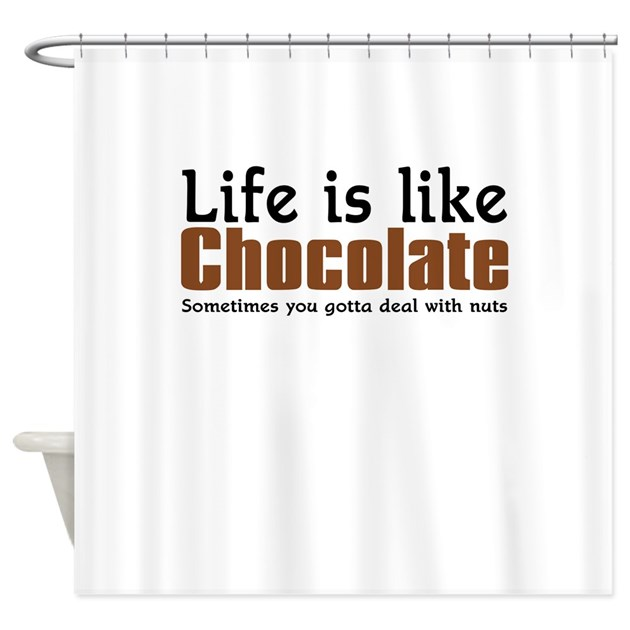 Life Is Like Chocolate Shower Curtain By Inspiredbydesign