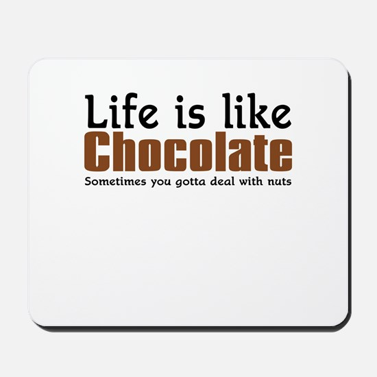 Life is like chocolate Mousepad