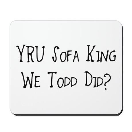 sofa king we todd did. YRU Sofa King We Todd Did? Mousepad Did