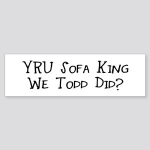 YRU Sofa King We Todd Did? Sticker (Bumper)