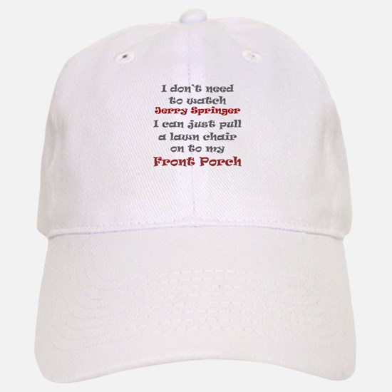 I dont need to watch Jerry Springer Baseball Baseball Cap