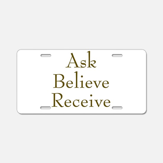Ask Believe Receive Aluminum License Plate