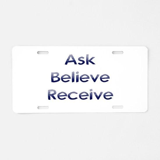 Ask Believe Receive Aluminum License Plate